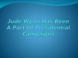 Jude Wynn Has Been A Part Of Presidential Campaigns