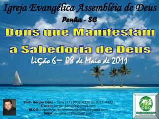 Prof. Sérgio Lenz  – fone (47) 9932-6230 ou 9221-4433 E-mail : sergio.joinville@gmail.com