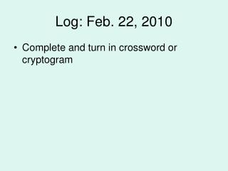 Log: Feb. 22, 2010