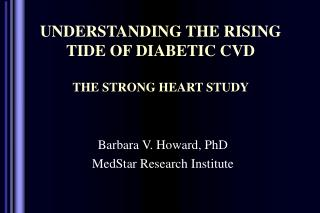 UNDERSTANDING THE RISING TIDE OF DIABETIC CVD   THE STRONG HEART STUDY