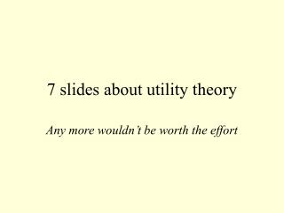 7 slides about utility theory