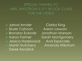 Special Thanks to  Mrs.  Wikstrom's  2 nd  Block Class For the Video