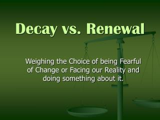 Decay vs. Renewal
