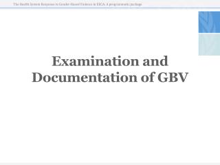 Examination and Documentation of GBV