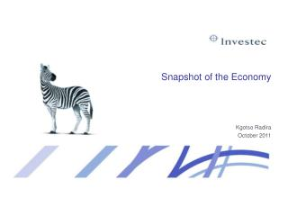 Snapshot of the Economy Kgotso Radira October 2011