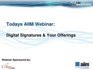 Todays AIIM Webinar: Digital Signatures & Your Offerings