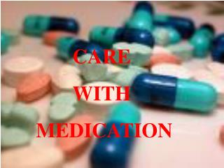 CARE WITH  MEDICATION