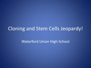 Cloning and Stem Cells Jeopardy !