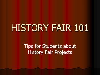HISTORY FAIR 101