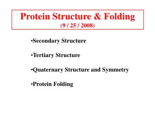 Protein Structure & Folding (9 / 25 / 2008)