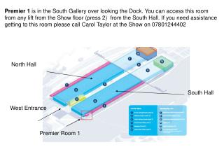 Premier 1  is in the South Gallery over looking the Dock. You can access this room
