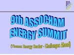 9th ASSOCHAM  ENERGY SUMMIT