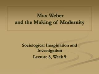 Max Weber and the Making of Modernity