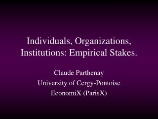 Individuals, Organizations, Institutions: Empirical Stakes.