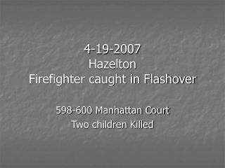4-19-2007 Hazelton  Firefighter caught in Flashover