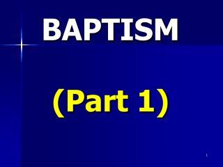 BAPTISM  (Part 1)
