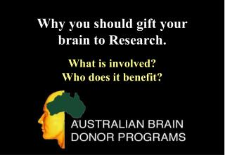 Why you should gift your brain to Research. What is involved? Who does it benefit?
