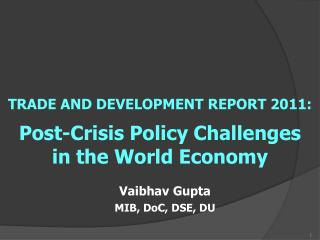 TRADE AND DEVELOPMENT REPORT 2011: Post-Crisis Policy Challenges in the World Economy