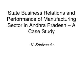 State Business Relations and Performance of Manufacturing Sector in Andhra Pradesh – A Case Study