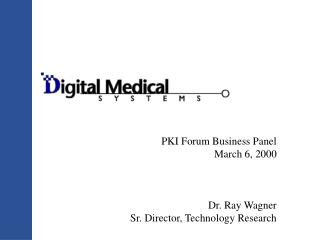 PKI Forum Business Panel March 6, 2000 Dr. Ray Wagner Sr. Director, Technology Research