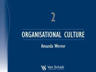 2 ORGANISATIONAL CULTURE Amanda Werner