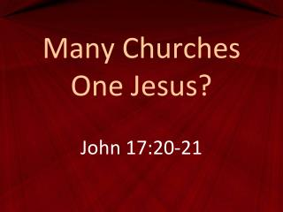 Many Churches One Jesus?