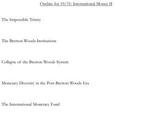 Outline for 10/31: International Money II The Impossible Trinity  The Bretton Woods Institutions