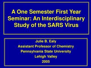 A One Semester First Year Seminar: An Interdisciplinary Study of the SARS Virus