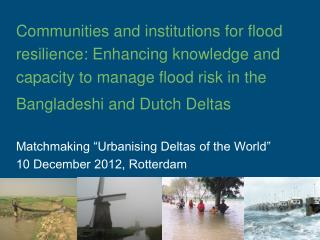 Matchmaking �Urbanising Deltas of the World� 10 December 2012, Rotterdam