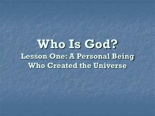 Who Is God? Lesson One: A Personal Being Who Created the Universe