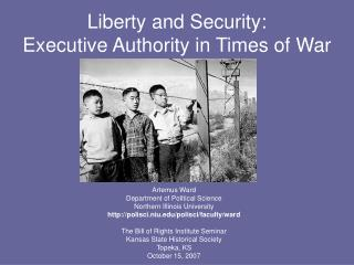 Liberty and Security:  Executive Authority in Times of War