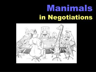 Manimals in Negotiations