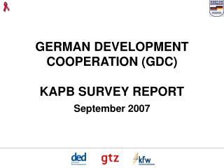 GERMAN DEVELOPMENT COOPERATION (GDC)  KAPB SURVEY REPORT September 2007