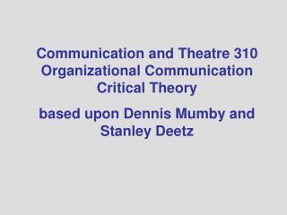 Communication and Theatre 310 Organizational Communication  Critical Theory
