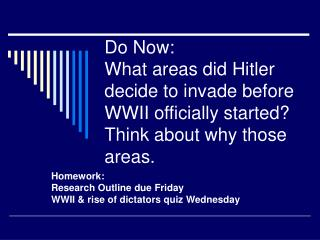 Homework:  Research Outline due Friday WWII & rise of dictators quiz Wednesday