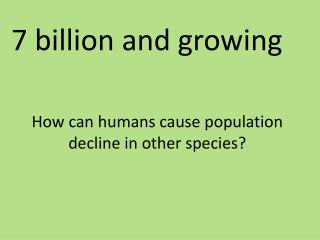 How can humans cause population decline in other species?