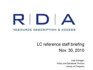 LC reference staff briefing Nov. 30, 2010 Judy Kuhagen Policy and Standards Division