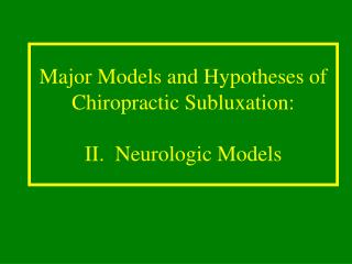 Major Models and Hypotheses of Chiropractic Subluxation: II.  Neurologic Models