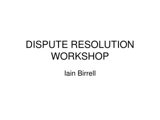 DISPUTE RESOLUTION WORKSHOP