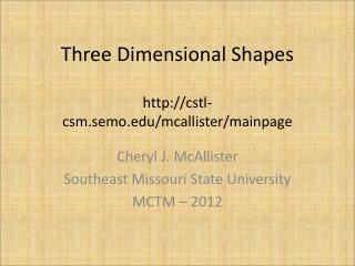 Three Dimensional Shapes http://cstl-csm.semo.edu/mcallister/mainpage
