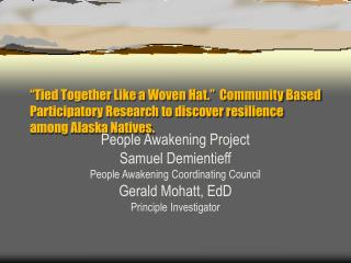 Tied Together Like a Woven Hat.   Community Based Participatory Research to discover resilience among Alaska Natives.