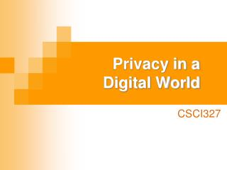 Privacy in a  Digital World