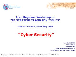 Désiré KARYABWITE IP Coordinator  E-Strategy Unit     Email: desire.karyabwite@itu.int