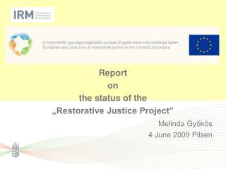 "Report on the status of the  ""Restorative Justice Project"" Melinda Gyökös 4 June 2009 Pilsen"