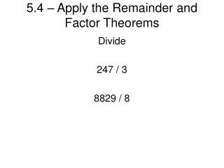 5.4 – Apply the Remainder and Factor Theorems