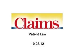 Patent Law 10.23.12