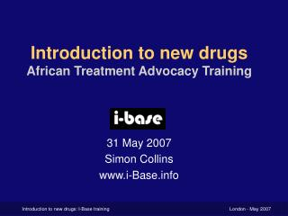 Introduction to new drugs African Treatment Advocacy Training