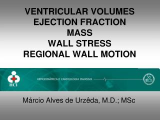 VENTRICULAR VOLUMES EJECTION FRACTION MASS WALL STRESS REGIONAL WALL MOTION