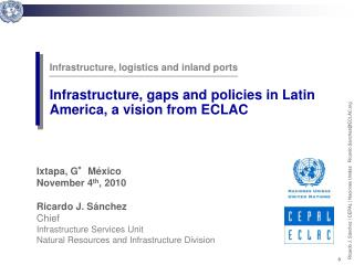 Ixtapa, G°México November 4 th , 2010 Ricardo J. Sánchez  Chief Infrastructure Services Unit