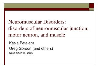 Neuromuscular Disorders: disorders of neuromuscular junction, motor neuron, and muscle
